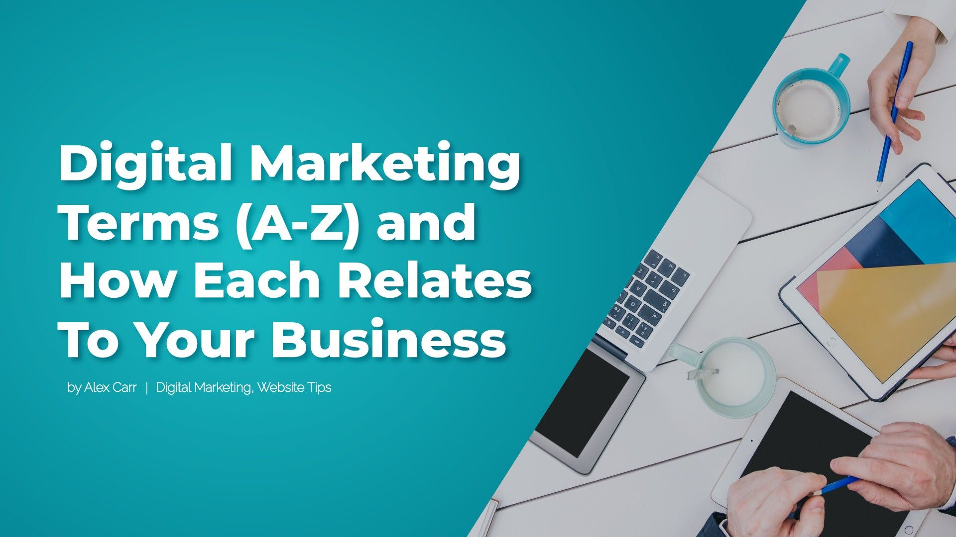 Digital Marketing Terms (A-Z) and How Each Relates To Your Business